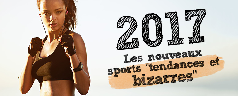 2017 : Les nouveaux sports à découvrir !