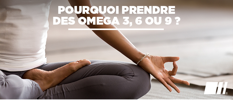 Pourquoi prendre des omega 3, 6 ou 9 ?