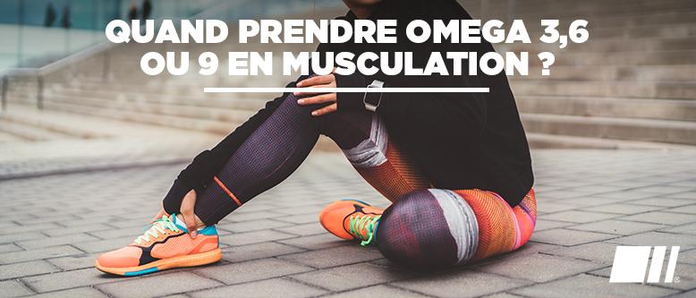 Quand prendre omega 3,6 ou 9 en musculation ?