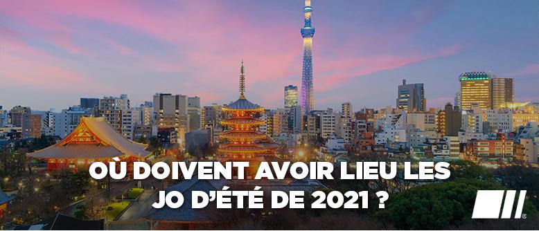 Où doivent avoir lieu les JO d'été de 2021 ?