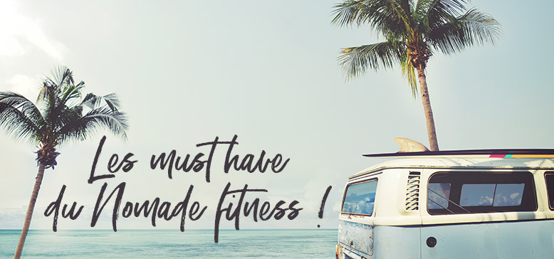 Les must have du Nomade Fitness