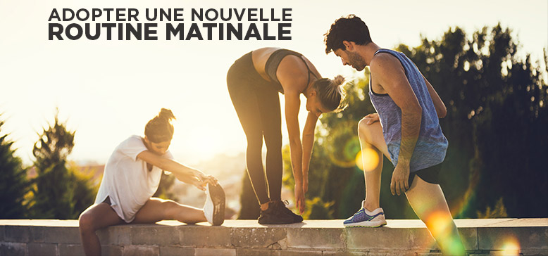 Adopter une nouvelle routine matinale
