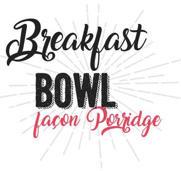 Breakfast Bowl façon porridge