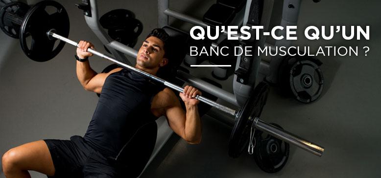 Qu'est ce qu'un Banc de Musculation