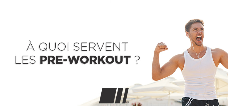 A quoi servent les Pre-Workout ?