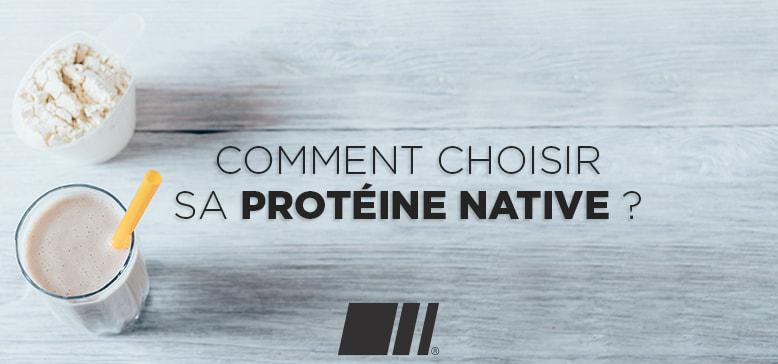 Comment choisir une Protéine Native ?